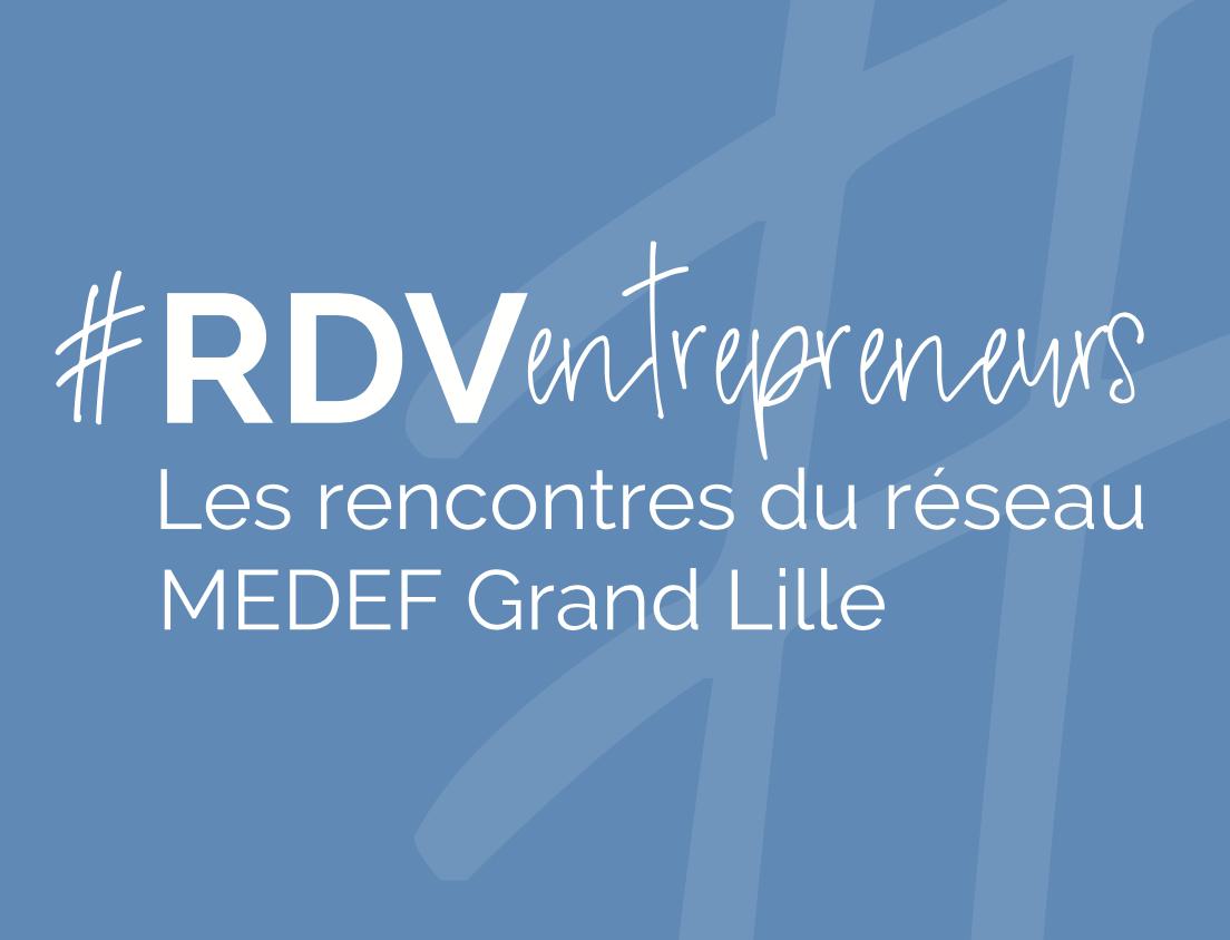 Le RDV des entrepreneurs Medef Grand Lille